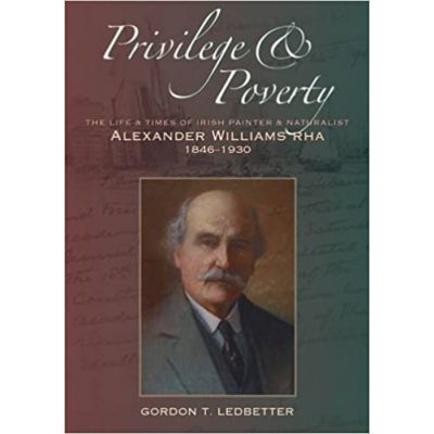 Privilege & Poverty: The Life and Times of Irish Painter and Naturalist Alexander Williams ( Editura: Collins/Books Outlet, Autor: Gordon T. Ledbetter ISBN 9781848890343 )