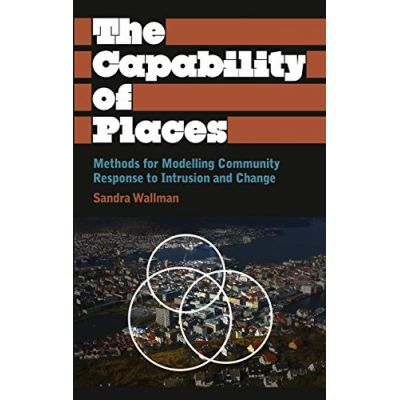 The Capability of Places: Methods for Modelling Community. Response to Intrusion and Change (Editura: Pluto Press/Books Outlet, Autor: Sandra Wallman ISBN 9780745331454 )