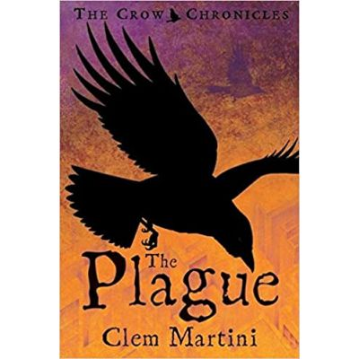 The Plague (Feather and Bone: The Crow Chronicles) ( Editura: Bloomsbury/Books Outlet, Autor: Clem Martini ISBN 9780747575832 )
