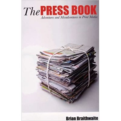 The Press Book: Adventures and Misadventures in Print Media ( Editura: Peter Owen/Books Outlet, Autor: Brian Braithwaite Hale ISBN 9780720613339)
