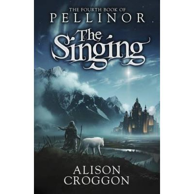 The Singing: Book Four of Pellinor (The Books of Pellinor) ( Editura: Walker Books, Autor: Alison Croggon ISBN 9781406338775 )