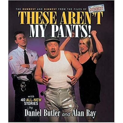 These Aren't My Pants! (Editura: Rutledge Hill Press/Books Outlet, Autori: Daniel Butler, Alan Ray, Mike Harris ISBN 9781558537729 )