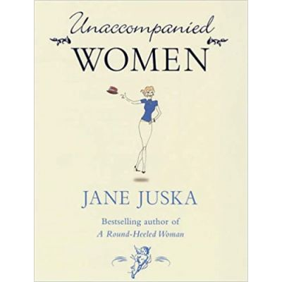 Unaccompanied Women ( Editura: Chatto&Windus/Books Outlet, Autor: Jane Juska ISBN 9780701178048 )
