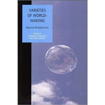 Varieties of World Making: Beyond Globalization (Studies In Social And Political Thought) (Editura: Liverpool University Press/Books Outlet, Autori: Nathalie Karagiannis, Peter Wagner ISBN 9781846310201 )