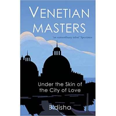 Venetian Masters: Under the Skin of the City of Love ( Editura: Summersdale Publishers/Books Outlet, Autor: Bidisha ISBN 9781840246346 )
