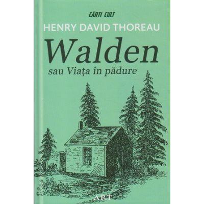 Walden sau Viata in padure(Editura: Art, Autor: Henry David Thoreau ISBN 978-606-710-628-2)