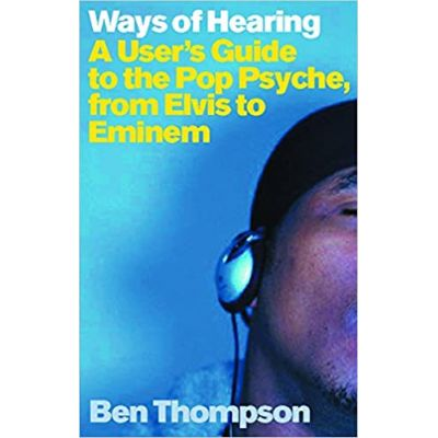 Ways of Hearing: A User's Guide to the Pop Psyche, from Elvis to Eminem (Editura: Orion Books/Books Outlet, Autor: Ben Thompson ISBN 9780753812891 )