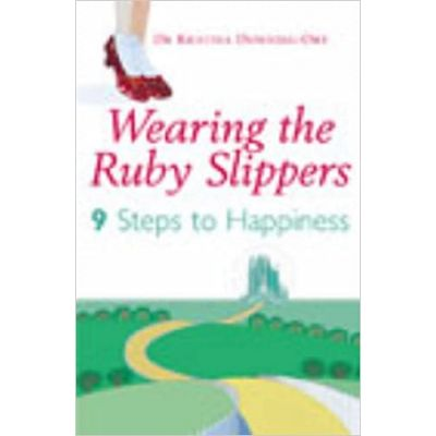 Wearing The Ruby Slippers: 9 Steps to Happiness ( Editura: Arrow Books/Books Outlet, Autor: Kristina Downing-Orr ISBN 9780099456988 )
