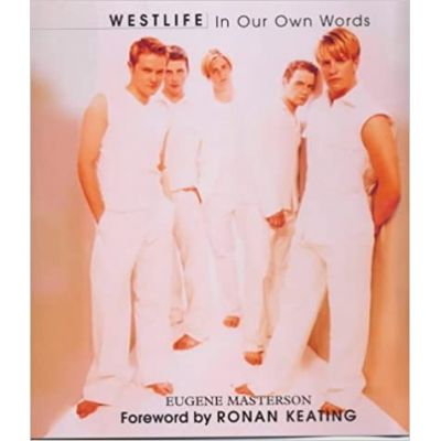 Westlife: In Our Own Words ( Editura: Mainstream Publishing/Books Outlet, Autor: Eugene Masterson ISBN 9781840182675 )