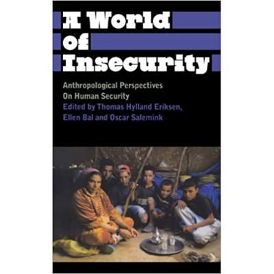 A World of Insecurity: Anthropological Perspectives on Human Security (Editura: Pluto Press/Books Outlet, Autori: Thomas Hylland Eriksen, Oscar Salemink, Ellen Bal ISBN 9780745329840 )