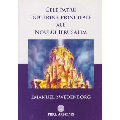 Cele patru doctrine principale ale noului Ierusalim(Editura: Firul Ariadnei, Autor: Emanuel Swedenborg ISBN 9789738846296)