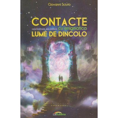 Contacte surprinzatoare, dar evidente cu enigmatica lume de dincolo (Editura: Lux Sublima, Autor: Giovanni Sciuto ISBN 9789731823287)