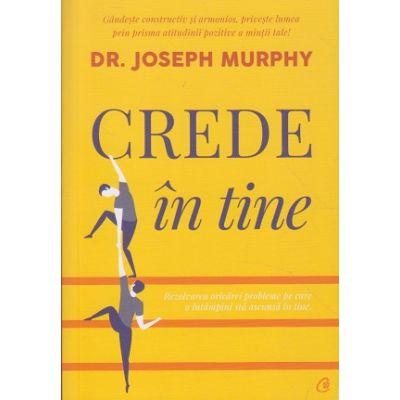 Crede in tine (Editura: Curtea Veche, Autor: Dr. Joseph Murphy ISBN 9786064405593)