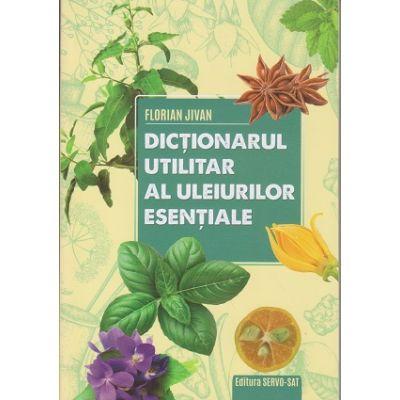 Dictionarul utilitar al uleiurilor esentiale (Editura: Servo Sat, Autor: Florian Jivan ISBN 978-973-9442-58-9)