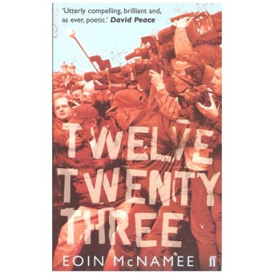 Twelve Twenty Three ( Editura: Faber and Faber/Books Outlet, Autor: Eoin McNamee ISBN 9780571237166 )