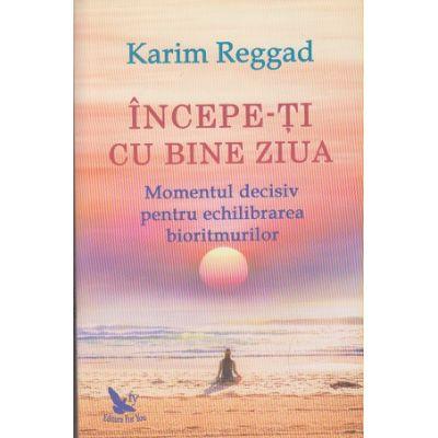Incepe-ti cu bine ziua(Editura: For You,. Autor: Karim Reggad ISBN 978-606-639-344-7)