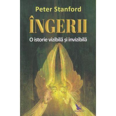 Ingerii / O istorie vizibila si invizibila (Editura: For You, Autor: Peter Standford ISBN 978-606-639-341-6)