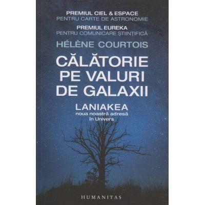 Calatorie pe valuri de galaxii(Editura: Humanitas, Autor: Helene Courtois ISBN 978-973-50-6752)