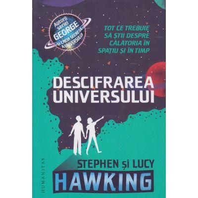 Descifrarea universului(Editura: Humanitas, Autor(i): Stephen Hawking, Lucy Hawking ISBN 978-973-50-6821-9)