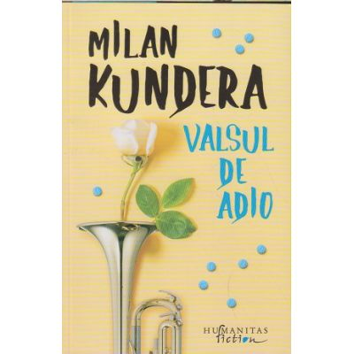 Valsul de adio(Editura: Humanitas, Autor: Milan Kundera ISBN 978-606-779-697-1)