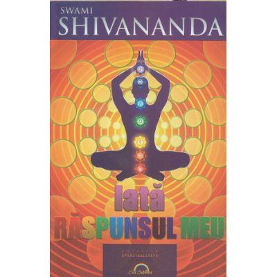 Iata raspunsul meu ( Editura: Lux Sublima, Autor: Swami Shivananda ISBN 9789731823102)