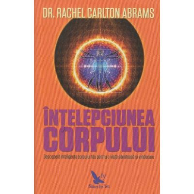 Intelepciunea corpului(Editura: For You, Autor: Racher Carlton Abrams ISBN 978-606-639-347-8)