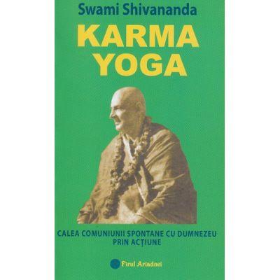 Karma Yoga(Editura: Firul Ariadnei, Autor: Swami Shivananda )