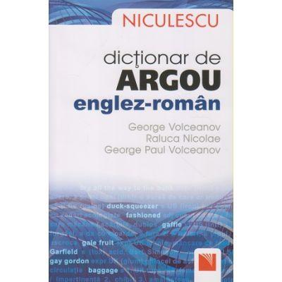 Dictionar de argou englez-roman(Editura: Niculescu, Autor(i): George Volceanov, Raluca Nicolae ISBN 978-973-748-882-4)