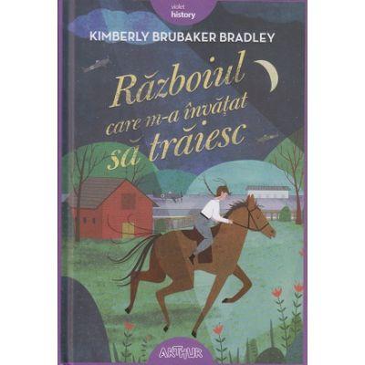 Razboiul care m-a invatat sa traiesc(Editura: Arthur, Autor: Kimberly Brubaker Bradley ISBN 978-606-788-807-2)
