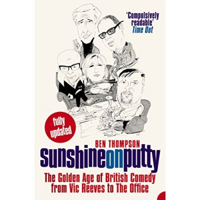 Sunshine on Putty: The Golden Age of British Comedy from Vic Reeves to The Office: The Golden Age of British Comedy from 'Vic Reeves' to 'The Office' ( Editura: Harper Perennial/Books Outlet, Autor: Ben Thompson ISBN 9780007181322 )