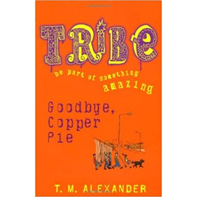 Goodbye Copper Pie (Tribe) ( Editura: Piccadilly Press/Books Outlet, Autor: T. M. Alexander ISBN 9781848120631 )