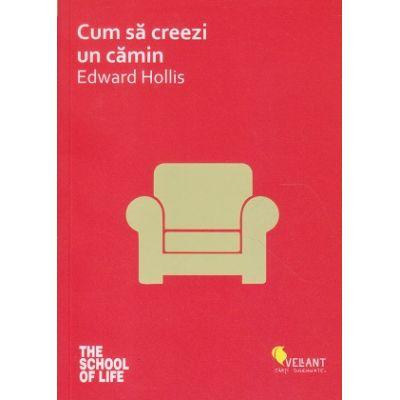 Cum sa creezi un camin(Editura: Vellant, Autor: Edward Hollis ISBN 978-606-980-082-9)