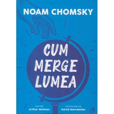 Cum merge lumea(Editura: Curtea Veche, Autor: Noam Chomsky ISBN 9786064405715)