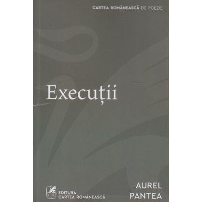 Executii(Editura: Cartea Romaneasca, Autor: Aurel Pantea ISBN 978973233338-9)