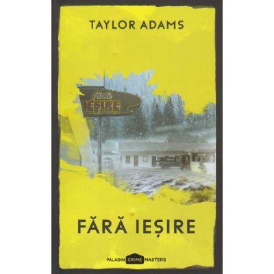 Fara iesire(Editura: Paladin, Autor: Taylor Adams ISBN 9786069000434)