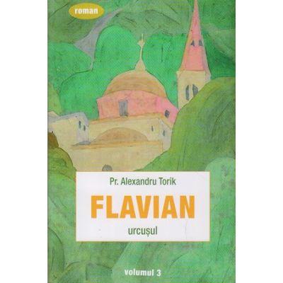 Flavian Volumul 3 Urcusul (Editura: Sophia, Autor: Alwxandru Torik ISBN 978-973-136-746-0)