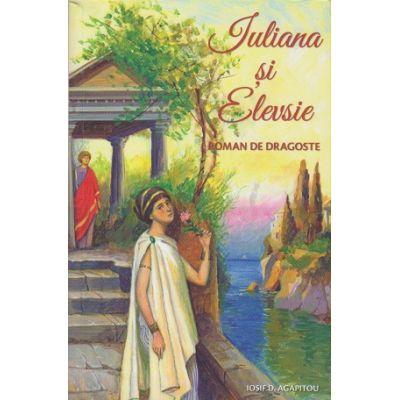 Iuliana si Elevsie(Editura: Sophia, Autor: Iosif Agapitou ISBN 978-973-136-748-4)