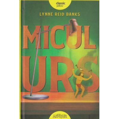 Micul Urs(Editura: Arthur, Autor: Lynne Reid Banks ISBN 9786067886299)