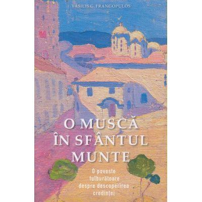 O musca in Sfantul Munte (Editura: Sophia, Autor: vasilis G. Frangopulos ISBN 978-973-136-738-5)