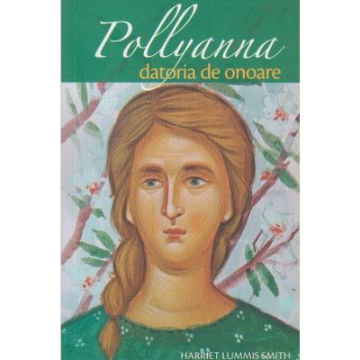 Pollyanna datoria de onoare (Editura: Sophia, Autor: Harriet Lummis Smith ISBN 9789731367392)
