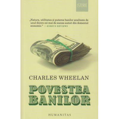 Povestea Banilor(Editura: Humanitas, Autor: Charles Wheelan ISBN 978-973-50-6792-2)