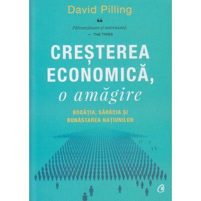 Cresterea economica, o amagire ( Editura: Curtea Veche, Autor: David Pilling ISBN 978-606-44-0668-2)
