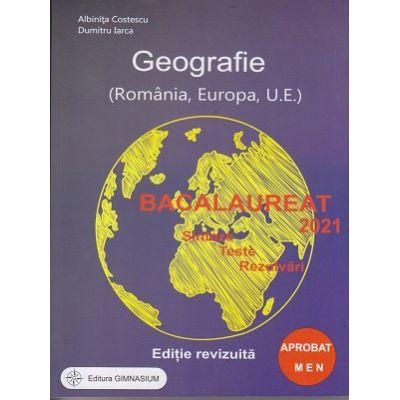 Geografie Bacalaureat 2021 Editie Revizuita Apobat MEN ( Editura: Gimnasium, Autor: Albinita Costescu, Dumitru Iarca ISBN 9789737992710)