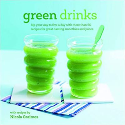 Green Drinks: Sip your way to five a day with more than 50 recipes for great-tasting smoothies and juices! (Editura: Ryland Peters & Small/Books Outlet, Autor: Nicola Graimes ISBN 9781849756044)