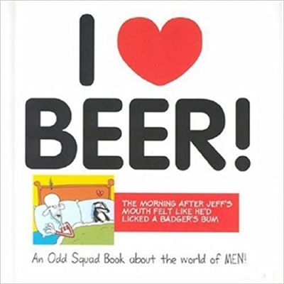 I Love Beer! (Odd Squad I Love Collection...) ( Editura: Ravette Publishing /Books Outlet, Autor: Allan Plenderleith ISBN 9781841612386)