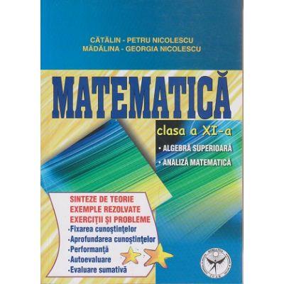 Matematica clasa a XI-a: Algebra superioara, Analiza matematica (Editura: ICAR, Autor: Catalin Petru Nicolescu, Madalina -Georgiana Nicolescu ISBN 978-973-606-133-2 )