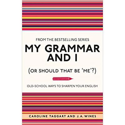 My Grammar and I (Or Should That Be 'Me'?): Old-School Ways to Sharpen Your English (Editura: Michael O'Mara Books Limited/Books Outlet, Autori: Caroline Taggart, J. A. Wines ISBN 9781843176572)