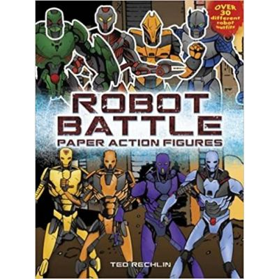Robot Battle Paper Action Figures ( Editura: Dover Publications/Books Outlet, Autor: Ted Rechlin ISBN 9780486487816)