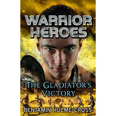 Warrior Heroes: The Gladiator's Victory ( Editura: A&C Black Childrens /Books Outlet, Autor: Benjamin Hulme-Cross ISBN 9781472904652)
