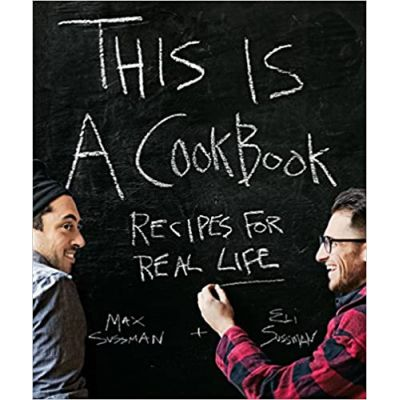 This is a Cookbook: Recipes For Real Life ( Editura: Weldon Owen /Books Outlet, Autori: Eli Sussman, Max Sussman ISBN 9781616282141)